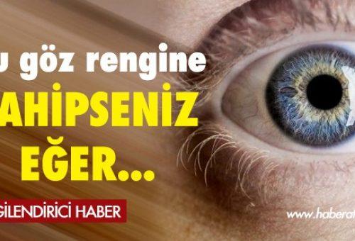 Bu Göz rengine Sahipseniz Eğer !