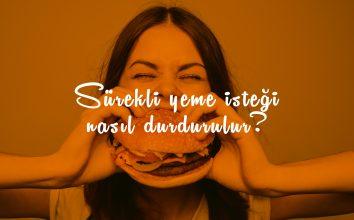 Sürekli Yeme İsteği Nasıl Durdurulur?